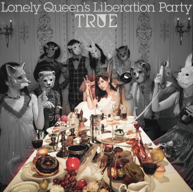 TRUE「Lonely Queen's Liberation Party」